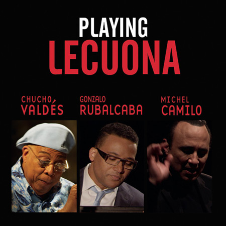 Playing Lecuona (Chucho Valdés - Gonzalo Rubalcaba - Michel Camilo) [2015]