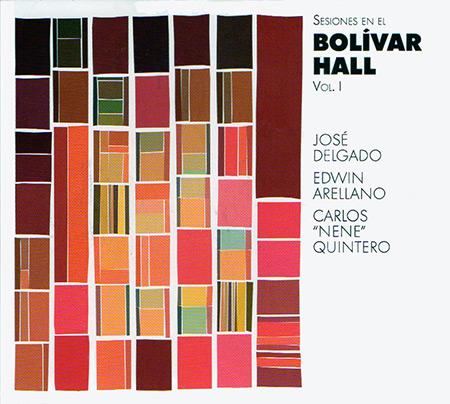 """Sesiones en el Bolívar Hall Vol I (José Delgado - Edwin Arellano - Carlos """"Nené"""" Quintero) [2016]"""