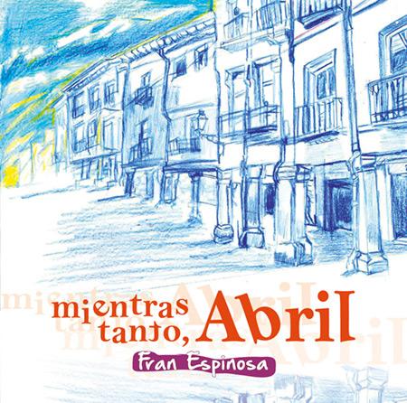 Mientras tanto, abril (Fran Espinosa) [2016]