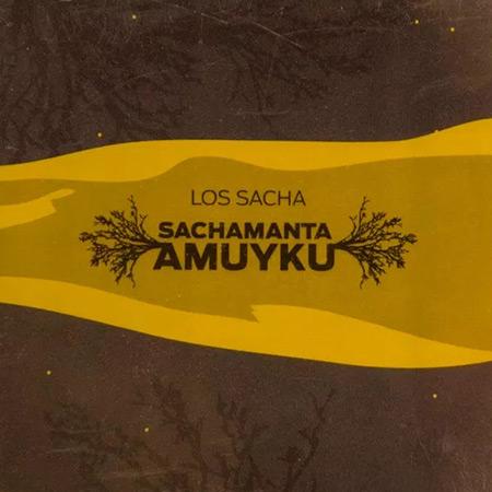 Sachamanta Amuyku (Los Sacha) [2011]