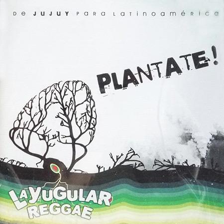 Plantate! (La Yugular Reggae) [2010]