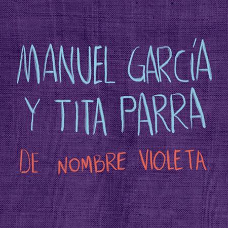 De nombre Violeta (Manuel García y Tita Parra) [2017]
