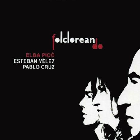 Folcloreando (Elba Picó Esteban Vélez Pablo Cruz) [2013]