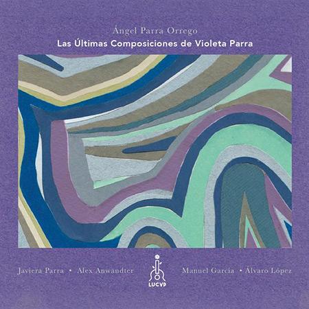 Las últimas composiciones de Violeta Parra (Ángel Parra Orrego) [2017]