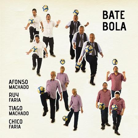 Bate bola (Afonso Machado, Ruy Faria, Tiago Machado, Chico Faria) [2013]