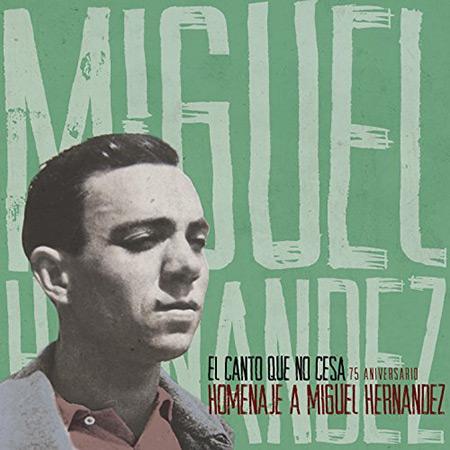 El Canto Que No Cesa. Homenaje a Miguel Hernández (Obra colectiva) [2017]