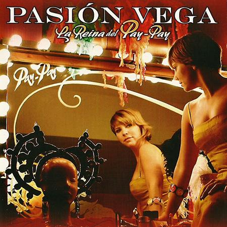 La reina del Pay-Pay (Pasión Vega) [2006]