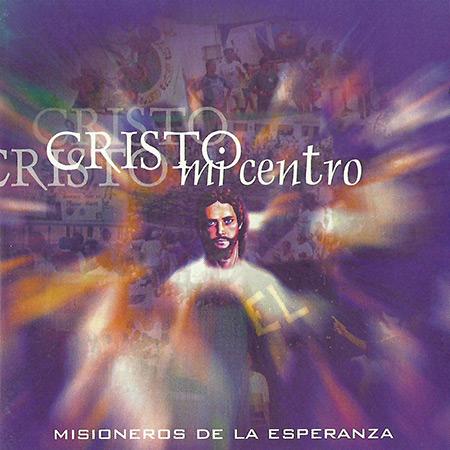 CD Cristo, mi centro - Misioneros de la Esperanza (Mies) (Obra colectiva) [1996]