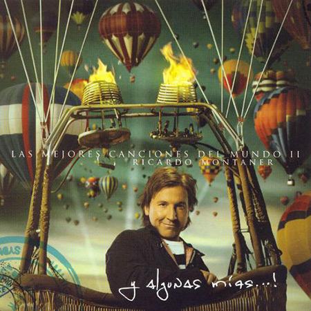 Las mejores canciones del mundo II... Y algunas mías (Ricardo Montaner) [2007]