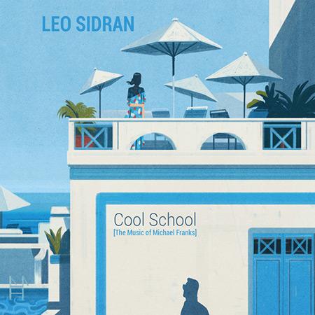 Cool School. The music of Michael Franks (Leo Sidran) [2018]