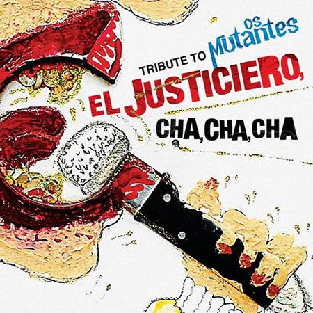 Tribute To Os Mutantes: El Justiciero Cha, Cha, Cha (Obra colectiva) [2010]
