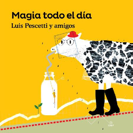 Magia todo el día (Luis Pescetti y amigos) [2018]