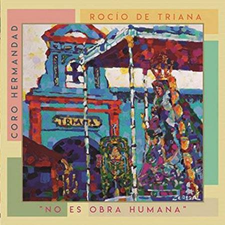 No es obra humana (Coro Hermandad Rocío de Triana) [2018]