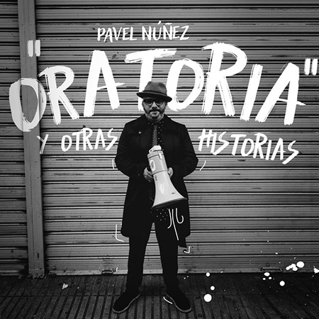 Oratoria y otras historias (Pavel Núñez) [2018]