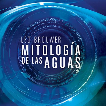 Mitología de las aguas (Leo Brouwer) [2014]