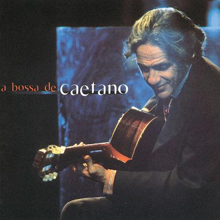 A Bossa de Caetano (Caetano Veloso) [1999]