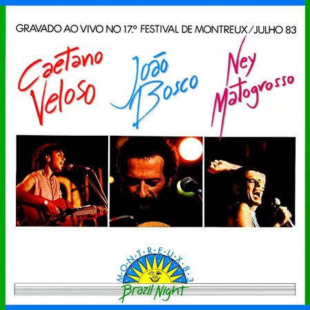 Brazil Night Montreux 83- Gravado Ao Vivo No 17º Festival De Montreux  (Caetano Veloso - João Bosco - Ney Matogrosso) [1983]