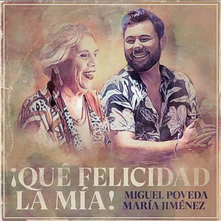 ¡Qué felicidad la mía! (Miguel Poveda y María Jiménez) [2019]